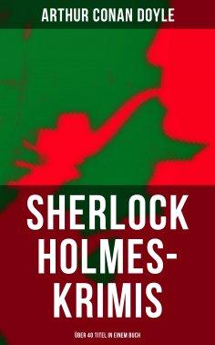 ebook: Sherlock Holmes-Krimis: Über 40 Titel in einem Buch
