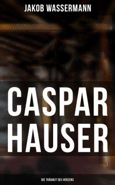 eBook: Caspar Hauser: Die Trägheit des Herzens
