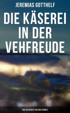 eBook: Die Käserei in der Vehfreude: Eine Geschichte Aus Der Schweiz