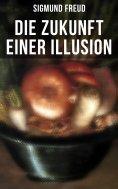 ebook: Sigmund Freud: Die Zukunft einer Illusion