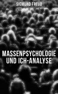 ebook: Sigmund Freud: Massenpsychologie und Ich-Analyse