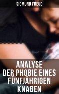 ebook: Sigmund Freud: Analyse der Phobie eines fünfjährigen Knaben