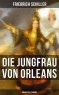 ebook: Die Jungfrau von Orleans: Romantische Tragödie