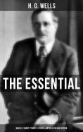 eBook: THE ESSENTIAL H. G. WELLS: Novels, Short Stories, Essays & Articles in One Edition