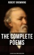 eBook: The Complete Poems of Robert Browning - 22 Poetry Collections in One Edition