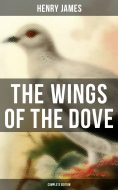 eBook: The Wings of the Dove (Complete Edition)