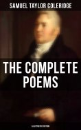 eBook: The Complete Poems of Samuel Taylor Coleridge (Illustrated Edition)