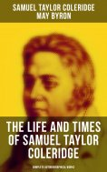 eBook: The Life and Times of Samuel Taylor Coleridge: Complete Autobiographical Works (Illustrated Edition)