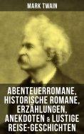eBook: Mark Twain: Abenteuerromane, Historische Romane, Erzählungen, Anekdoten & Lustige Reise-Geschichten