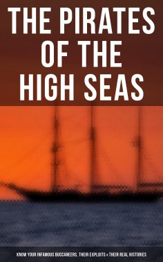 ebook: The Pirates of the High Seas - Know Your Infamous Buccaneers, Their Exploits & Their Real Histories