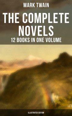 eBook: The Complete Novels of Mark Twain - 12 Books in One Volume (Illustrated Edition)