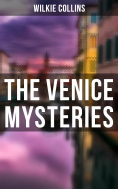 eBook: THE VENICE MYSTERIES: The Woman in White, The Haunted Hotel & The Moonstone (3 Books in One Edition)