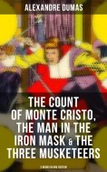 eBook: The Count of Monte Cristo, The Man in the Iron Mask & The Three Musketeers (3 Books in One Edition)