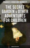 eBook: The Secret Garden & Other Adventures for Children - 4 Books in One Edition