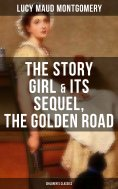 ebook: The Story Girl & Its Sequel, The Golden Road (Children's Classics)