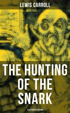 eBook: The Hunting of the Snark (Illustrated Edition)