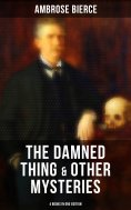 ebook: The Damned Thing & Other Ambrose Bierce's Mysteries (4 Books in One Edition)
