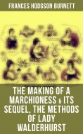 ebook: The Making of a Marchioness & Its Sequel, The Methods of Lady Walderhurst