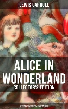 ebook: Alice in Wonderland (Collector's Edition) - With All the Original Illustrations