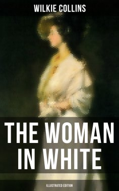 eBook: THE WOMAN IN WHITE (Illustrated Edition)