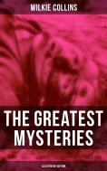ebook: The Greatest Mysteries of Wilkie Collins (Illustrated Edition)
