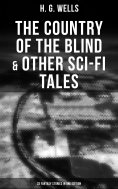eBook: The Country of the Blind & Other Sci-Fi Tales - 33 Fantasy Stories in One Edition