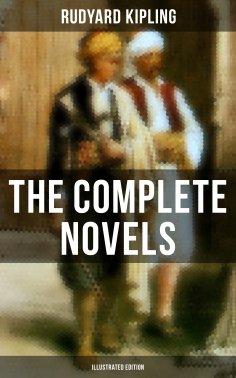 eBook: The Complete Novels of Rudyard Kipling (Illustrated Edition)