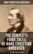 eBook: The Complete Fairy Tales of Hans Christian Andersen - 120+ Wonderful Stories for Children in One Edi