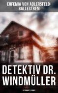 ebook: Detektiv Dr. Windmüller: Gesammelte Krimis