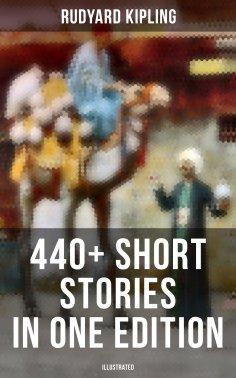 ebook: Rudyard Kipling: 440+ Short Stories in One Edition (Illustrated)
