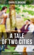 ebook: A TALE OF TWO CITIES (Illustrated Edition)