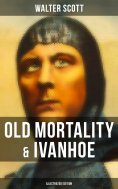 ebook: Old Mortality & Ivanhoe (Illustrated Edition)
