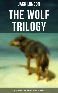 eBook: THE WOLF TRILOGY: Call of the Wild, White Fang & The Son of the Wolf