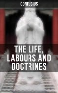 eBook: THE LIFE, LABOURS AND DOCTRINES OF CONFUCIUS