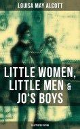 eBook: Louisa May Alcott: Little Women, Little Men & Jo's Boys (Illustrated Edition)