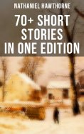eBook: Nathaniel Hawthorne: 70+ Short Stories in One Edition
