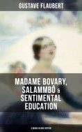 ebook: Gustave Flaubert: Madame Bovary, Salammbô & Sentimental Education (3 Books in One Edition)