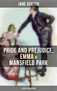 eBook: Jane Austen: Pride and Prejudice, Emma & Mansfield Park (3 Books in One Edition)