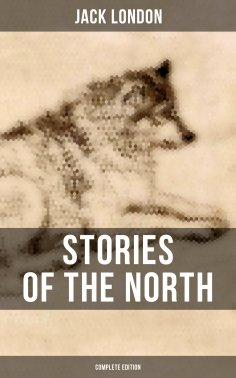 eBook: Stories of the North by Jack London (Complete Edition)