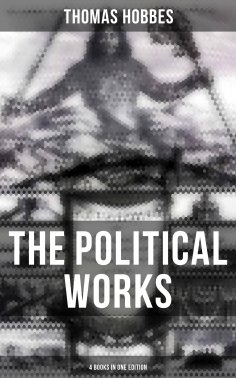 ebook: The Political Works of Thomas Hobbes (4 Books in One Edition)