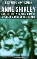 eBook: Anne Shirley: Anne of Green Gables, Anne of Avonlea & Anne of the Island (3 Books in One Edition)