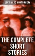 eBook: The Complete Short Stories of Lucy Maud Montgomery