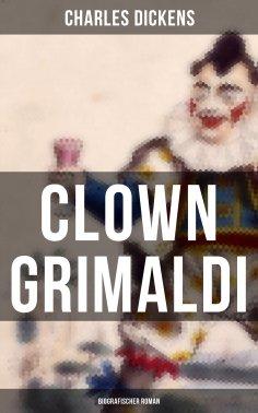 ebook: Clown Grimaldi: Biografischer Roman
