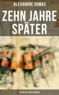 eBook: Zehn Jahre später: Historischer Abenteuerroman