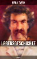 eBook: Lebensgeschichte Mark Twain's: Biografie
