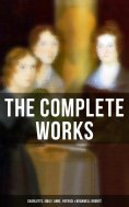 ebook: The Complete Works: Charlotte, Emily, Anne, Patrick & Branwell Brontë