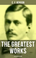 eBook: The Greatest Works of E. F. Benson (Illustrated Edition)