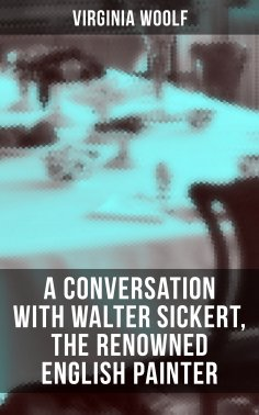eBook: Virginia Woolf: A Conversation with Walter Sickert, the Renowned English Painter