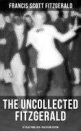 eBook: THE UNCOLLECTED FITZGERALD: 25 Tales from 1935–1940 in One Edition