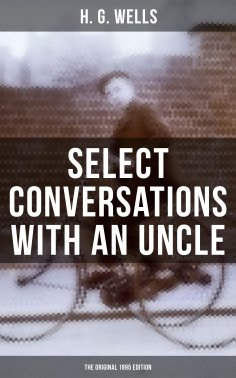 eBook: SELECT CONVERSATIONS WITH AN UNCLE (The Original 1895 edition)
